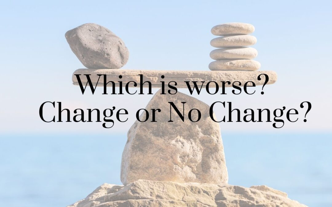 Which is Worse: Change or No Change?