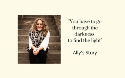 """You have to go through the darkness to find the light"" – Ally's Story"